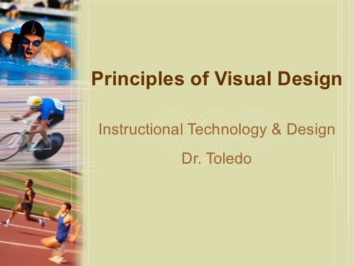 Principles of Visual Design Instructional Technology & Design Dr. Toledo