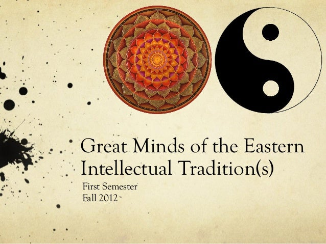 Great Minds of the Eastern Intellectual Tradition Introduction Fall 2012