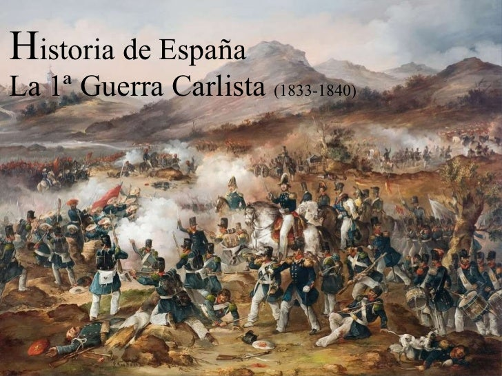 H istoria de España La 1ª Guerra Carlista  (1833-1840)