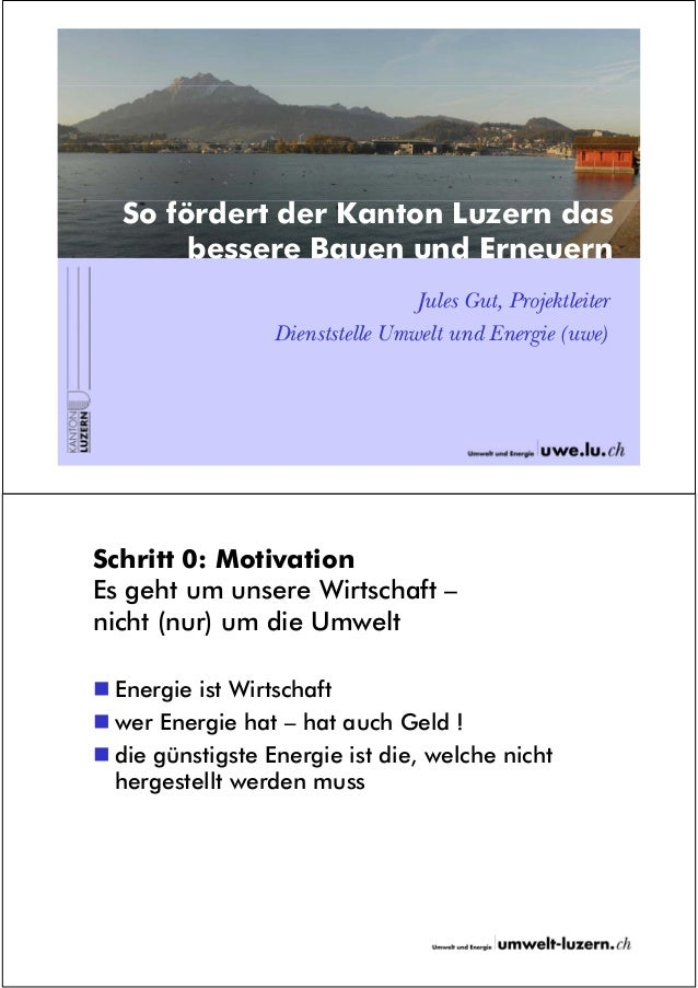 So fördert der Kanton Luzern das       bessere Bauen und Erneuern                                  Jules Gut, Projektleite...
