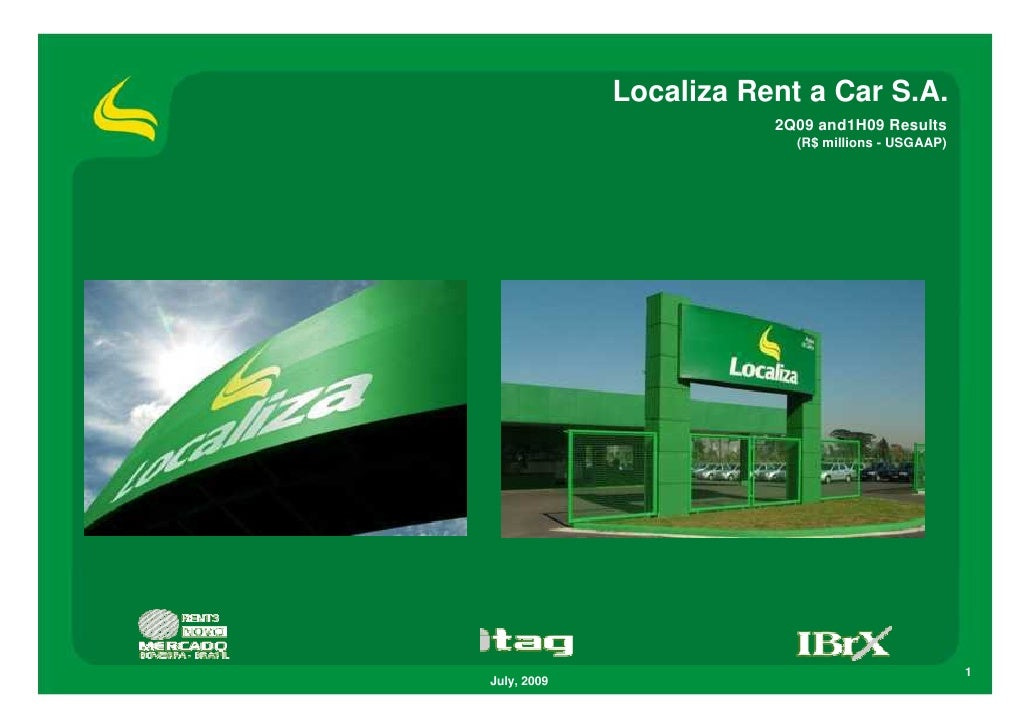 Localiza Rent a Car S.A.                         2Q09 and1H09 Results                           (R$ millions - USGAAP)    ...
