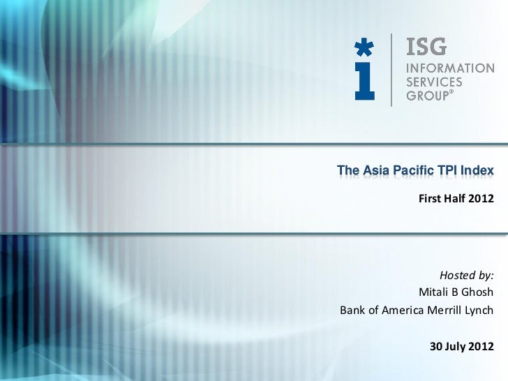 The Asia Pacific TPI Index              First Half 2012                  Hosted by:              Mitali B GhoshBank of Ame...