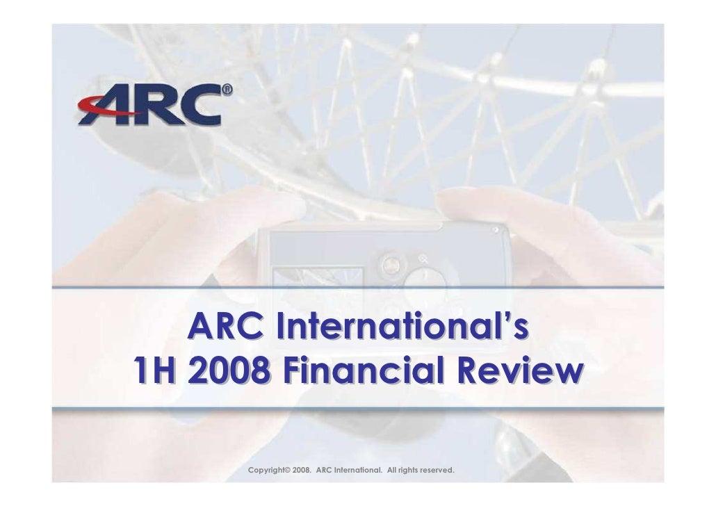 ARC International's 1H 2008 Financial Review        Copyright© 2008. ARC International. All rights reserved.        Copyri...
