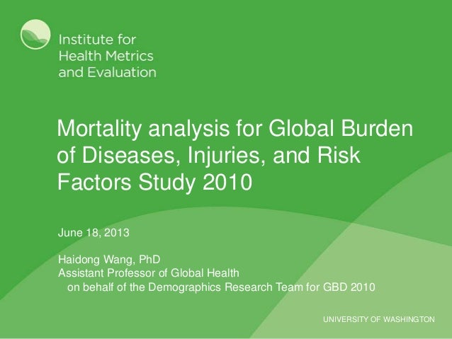 UNIVERSITY OF WASHINGTON Mortality analysis for Global Burden of Diseases, Injuries, and Risk Factors Study 2010 June 18, ...