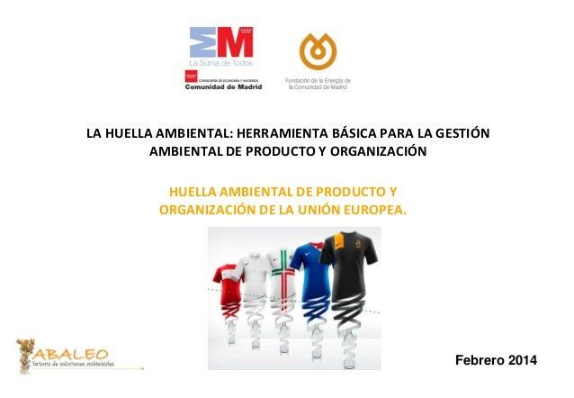 LA HUELLA AMBIENTAL: HERRAMIENTA BÁSICA PARA LA GESTIÓN AMBIENTAL DE PRODUCTO Y ORGANIZACIÓN HUELLA AMBIENTAL DE PRODUCTO ...
