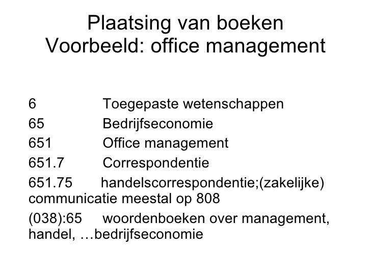 Plaatsing van boeken Voorbeeld: office management 6 Toegepaste wetenschappen 65 Bedrijfseconomie  651 Office management 65...