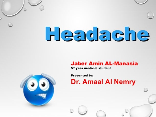 Headache Jaber Amin AL-Manasia 5th year medical student Presented to:  Dr. Amaal Al Nemry