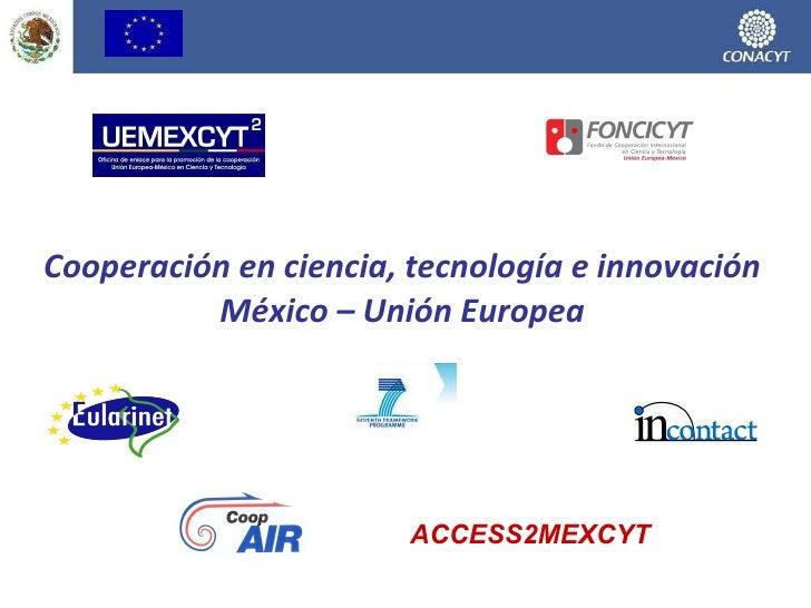 Cooperación en ciencia, tecnología e innovación México – Unión Europea ACCESS2MEXCYT