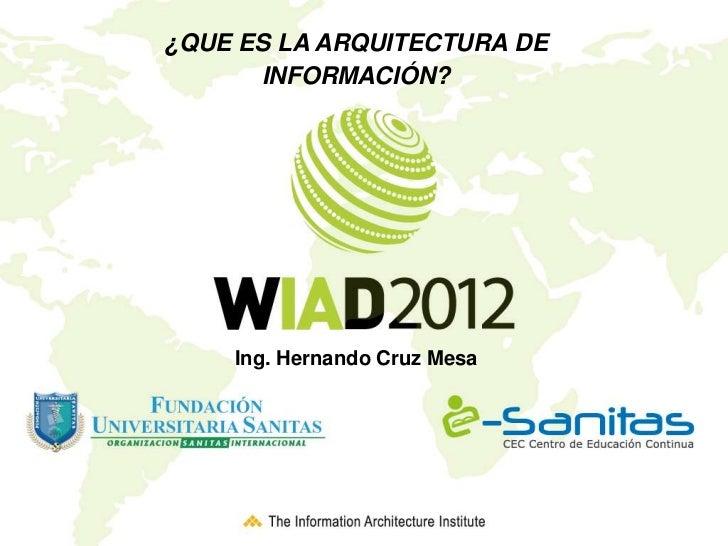 ¿QUE ES LA ARQUITECTURA DE      INFORMACIÓN?    Ing. Hernando Cruz Mesa