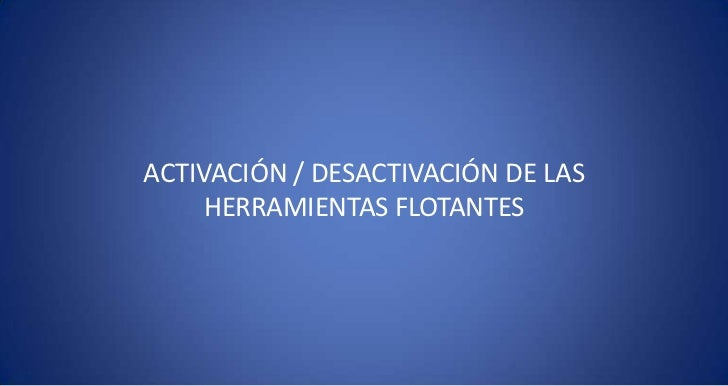 ACTIVACIÓN / DESACTIVACIÓN DE LAS HERRAMIENTAS FLOTANTES<br />