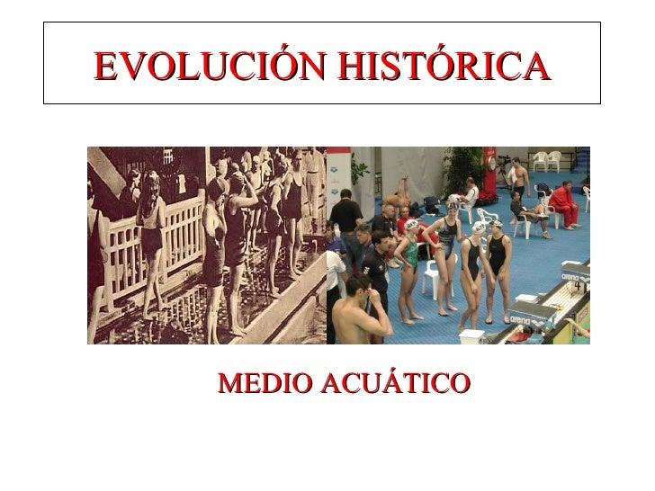 EVOLUCIÓN HISTÓRICA MEDIO ACUÁTICO