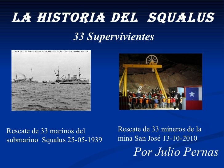 La historia del  squalus Rescate de 33 marinos del submarino  Squalus 25-05-1939 Rescate de 33 mineros de la mina San José...