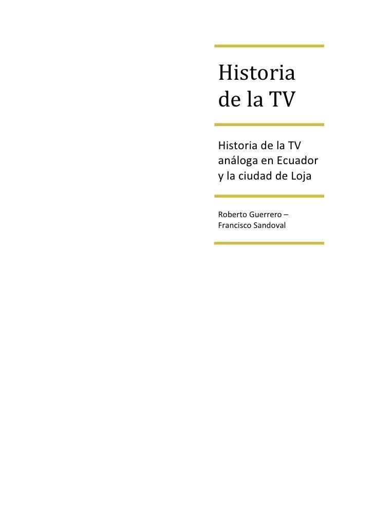 Historiade la TVHistoria de la TVanáloga en Ecuadory la ciudad de LojaRoberto Guerrero –Francisco Sandoval