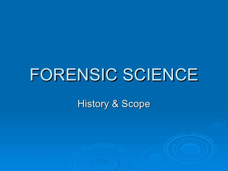 FORENSIC SCIENCE History & Scope