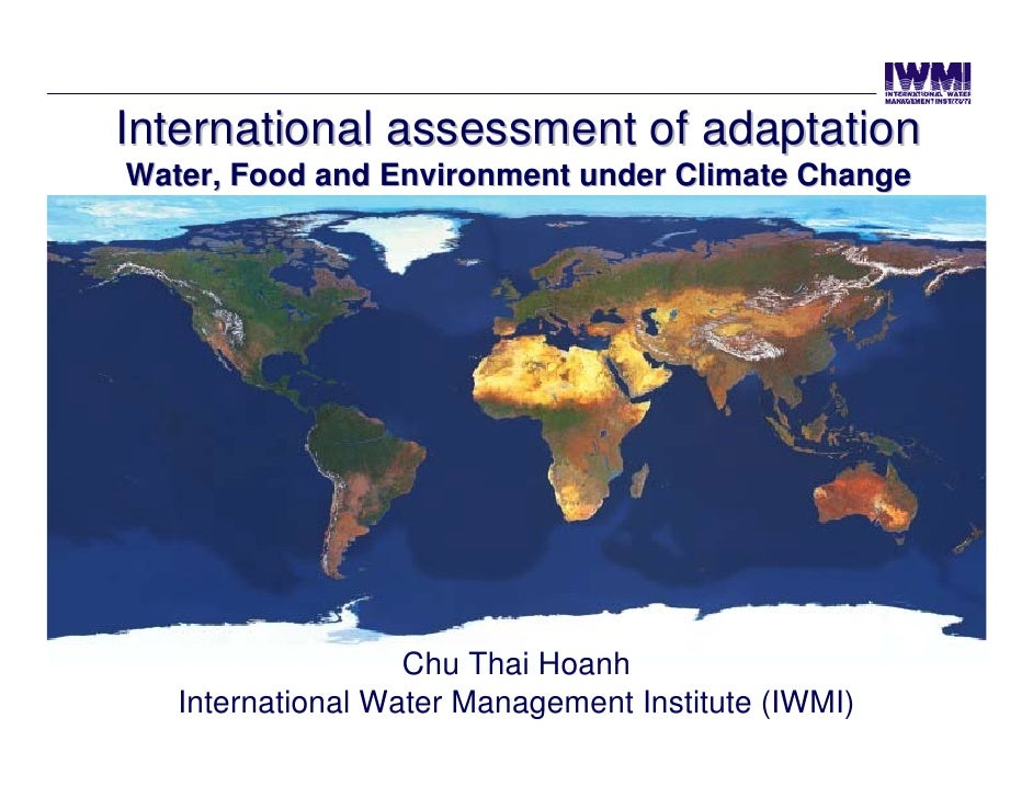 International assessment of adaptation Water, Food and Environment under Climate Change                        Chu Thai Ho...