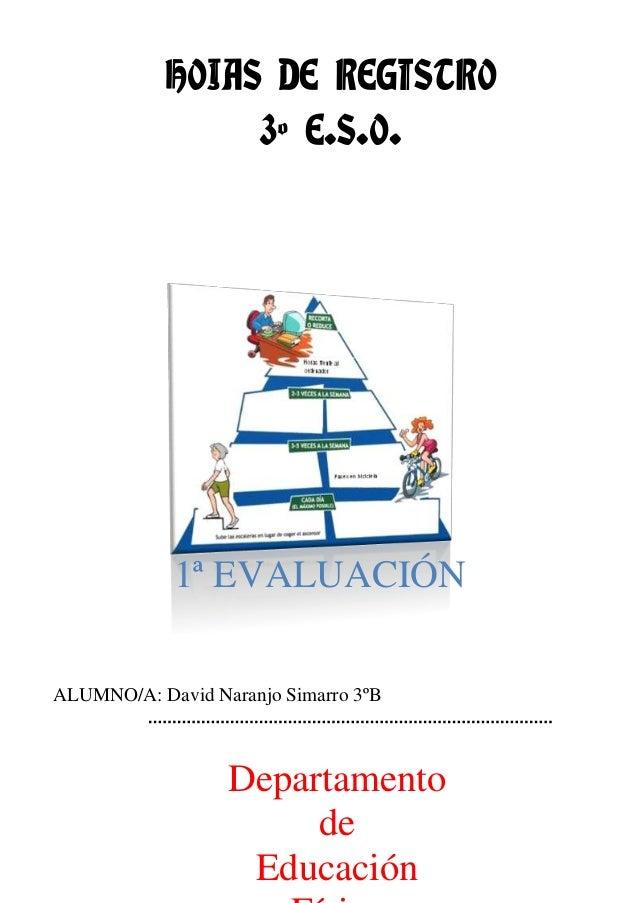 HOJAS DE REGISTRO 3º E.S.O.  1ª EVALUACIÓN ALUMNO/A: David Naranjo Simarro 3ºB  Departamento de Educación