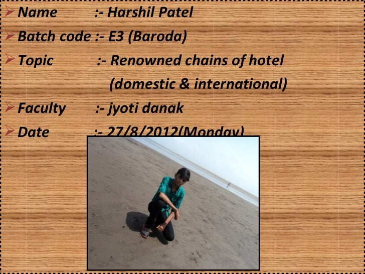  Name       :- Harshil Patel Batch code :- E3 (Baroda) Topic       :- Renowned chains of hotel                (domestic...