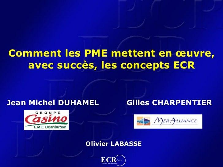Comment les PME mettent en œuvre,    avec succès, les concepts ECR   Jean Michel DUHAMEL                                  ...