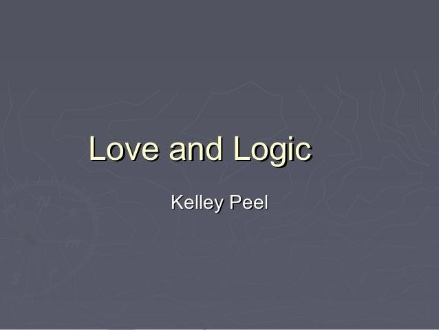 Love and LogicLove and LogicKelley PeelKelley Peel