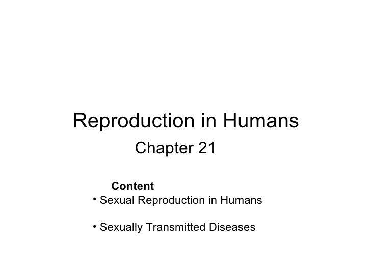 Reproduction in Humans Chapter 21 <ul><ul><li>Content  </li></ul></ul><ul><li>Sexual Reproduction in Humans </li></ul><ul>...