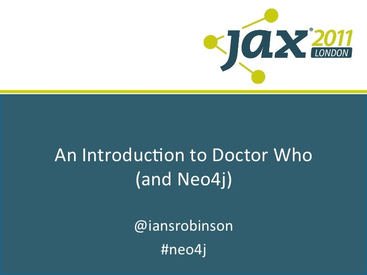 An	  Introduc+on	  to	  Doctor	  Who	              (and	  Neo4j)	                     	               @iansrobinson	      ...