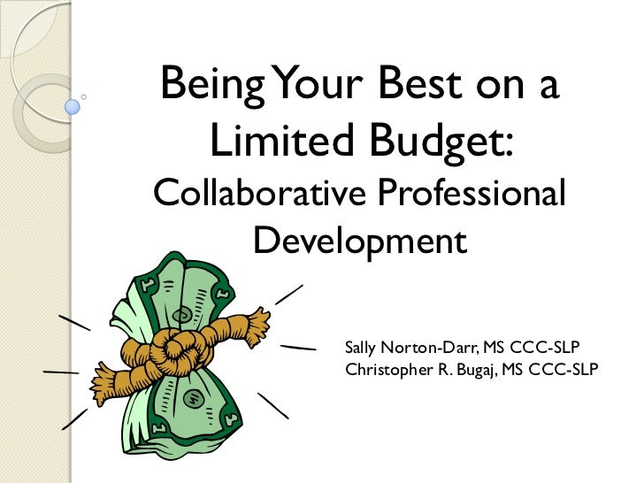 Being Your Best on a  Limited Budget:Collaborative Professional      Development            Sally Norton-Darr, MS CCC-SLP ...