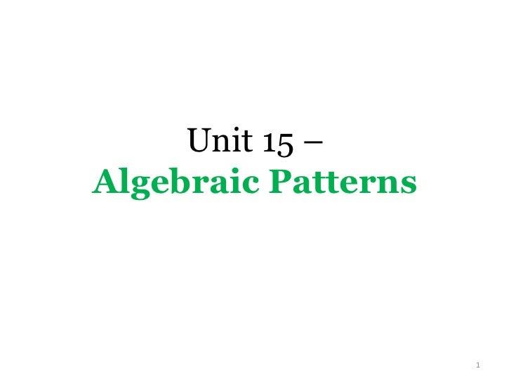 Unit 15 – Algebraic Patterns                          1