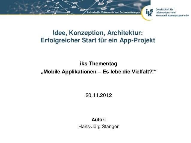 """Idee, Konzeption, Architektur:Erfolgreicher Start für ein App-Projekt               iks Thementag""""Mobile Applikationen – E..."""