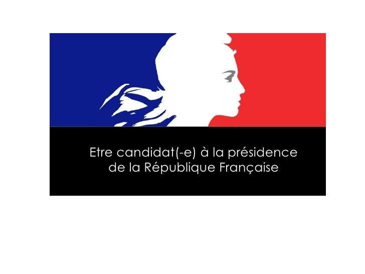 Etre candidat(-e) à la présidence  de la République Française
