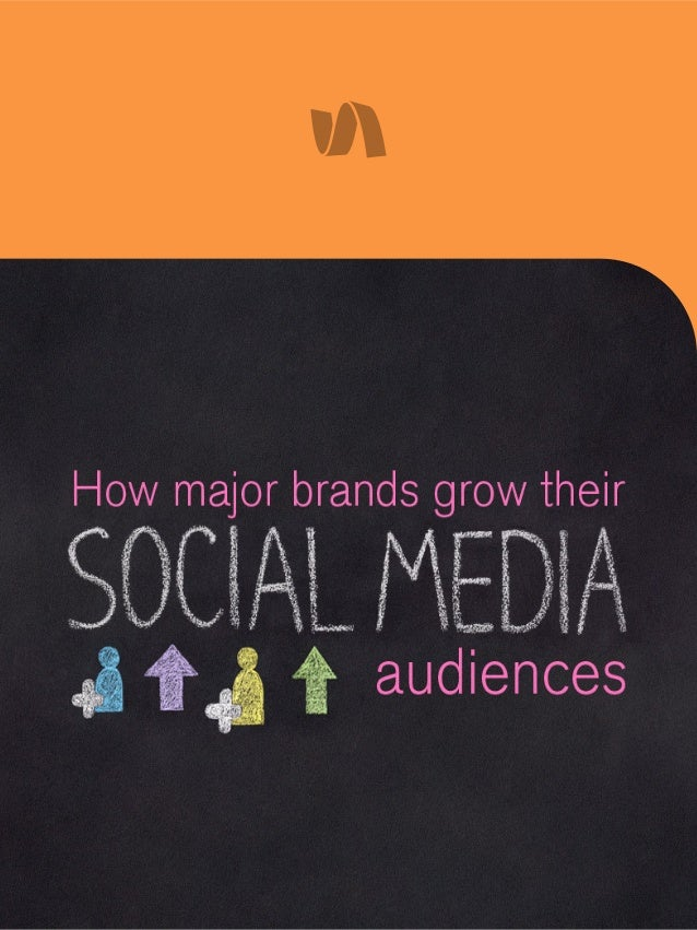 2 IT'S ALL ABOUT THE NUMBERS: HOW MAJOR BRANDS GROW THEIR SOCIAL AUDIENCE When you think about the biggest brands on socia...