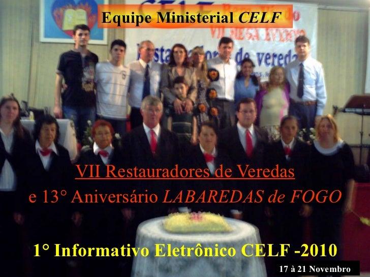 1° Informativo Eletrônico CELF -2010 VII Restauradores de Veredas e 13° Aniversário  LABAREDAS de FOGO Equipe Ministerial ...