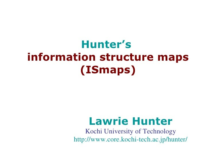 Hunter's  information structure maps (ISmaps) Lawrie Hunter Kochi University of Technology http://www.core. kochi-tech .ac...