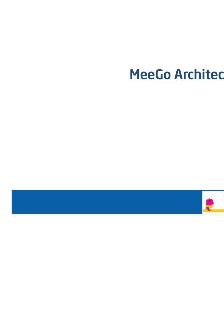 MeeGo Architecture Update                 Sunil Saxena                   Elton Yang                  April 14th 2011      ...