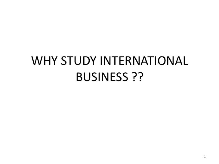 WHY STUDY INTERNATIONAL BUSINESS ??<br />1<br />