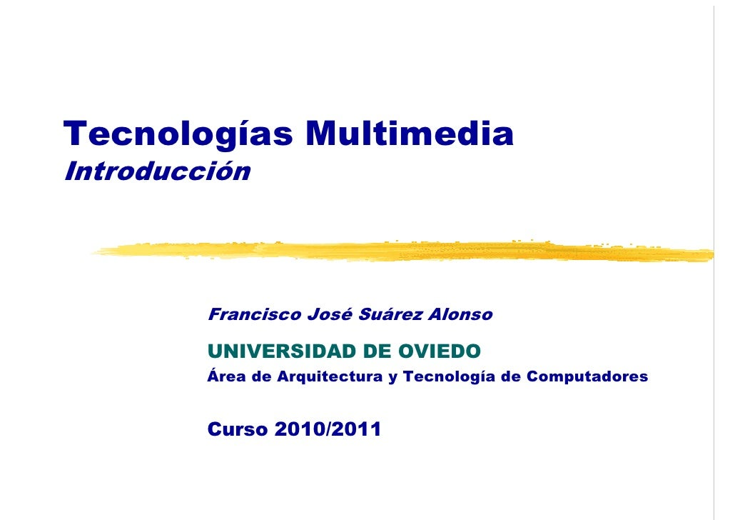 Tecnologías MultimediaIntroducción         Francisco José Suárez Alonso         UNIVERSIDAD DE OVIEDO         Área de Arqu...