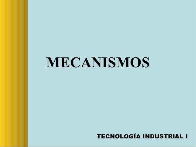 MECANISMOS TECNOLOGÍA INDUSTRIAL I