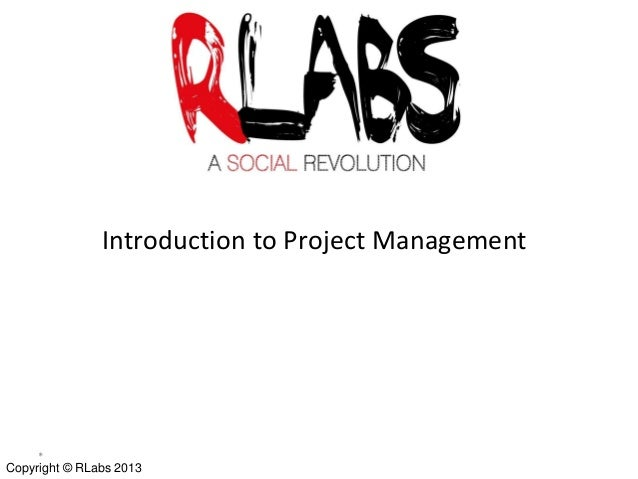 Introduction to Project Management  *  Copyright © RLabs 2013