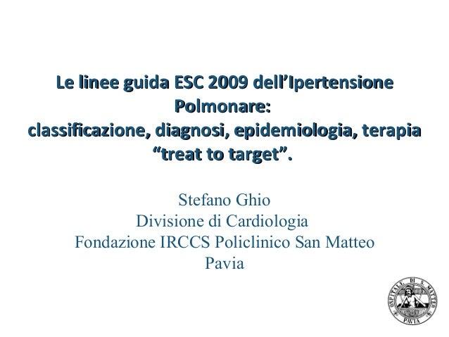 L'ecocardiografia nell'ipertensione polmonare. Pavia, 27-28 Marzo 2013    Le linee guida ESC 2009 dell'Ipertensione       ...