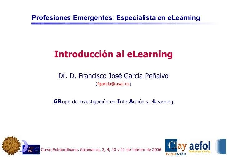 Introducción al eLearning Dr. D. Francisco José García Peñalvo ( [email_address] ) GR upo de investigación en  I nter A cc...