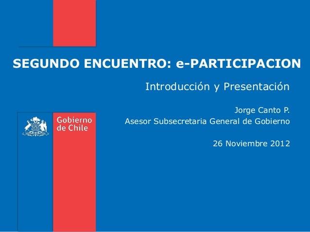 SEGUNDO ENCUENTRO: e-PARTICIPACION                 Introducción y Presentación                                       Jorge...