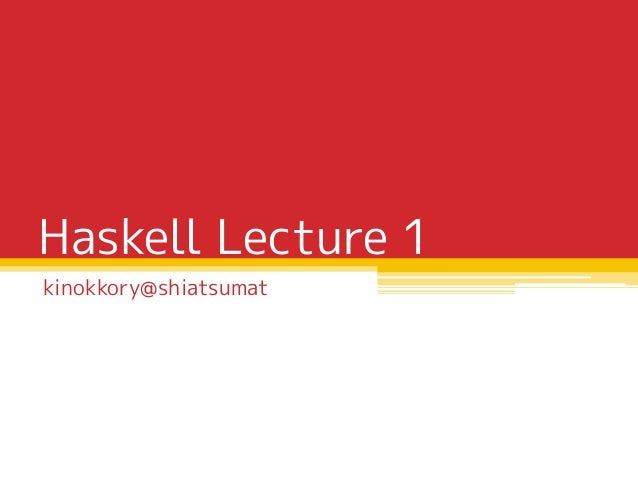 Haskell Lecture 1