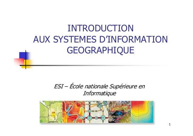 INTRODUCTION AUX SYSTEMES D'INFORMATION GEOGRAPHIQUE 1 ESI – École nationale Supérieure en Informatique