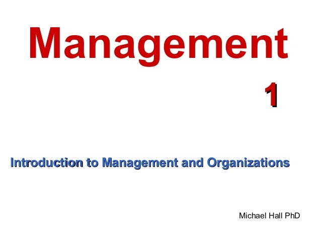 Management 1 Introduction to Management and Organizations  Michael Hall PhD