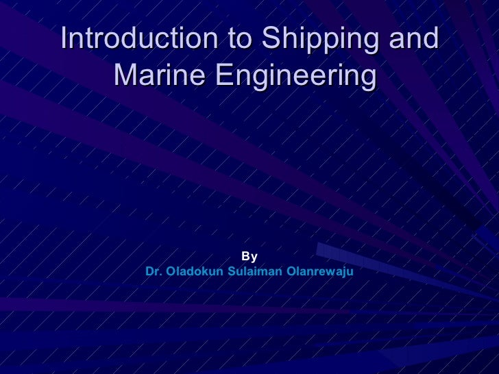 By  Dr. Oladokun Sulaiman Olanrewaju Introduction to Shipping and Marine Engineering