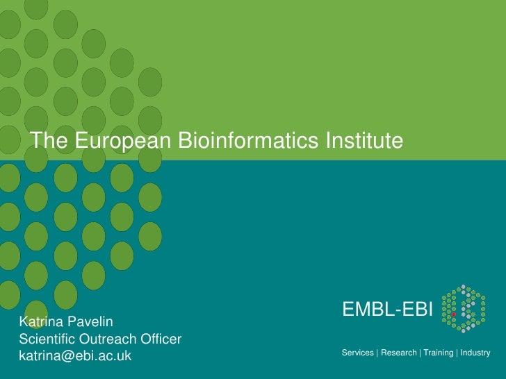 The European Bioinformatics Institute                               EMBL-EBIKatrina PavelinScientific Outreach Officer    ...