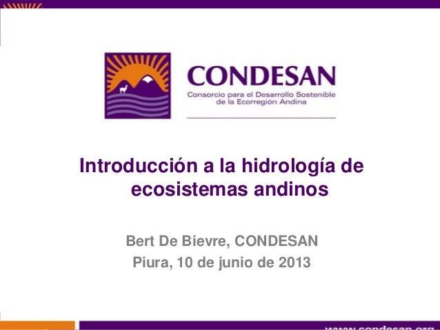Introducción a la hidrología de ecosistemas andinos Bert De Bievre, CONDESAN Piura, 10 de junio de 2013