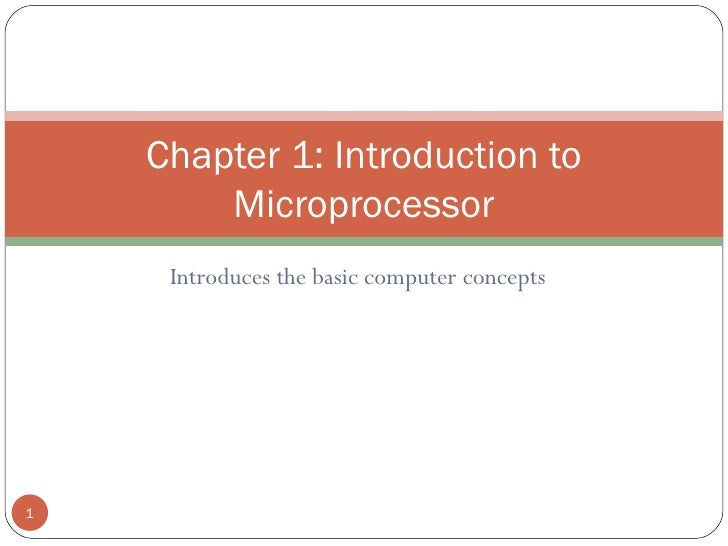 Introduces the basic computer concepts Chapter 1: Introduction to Microprocessor