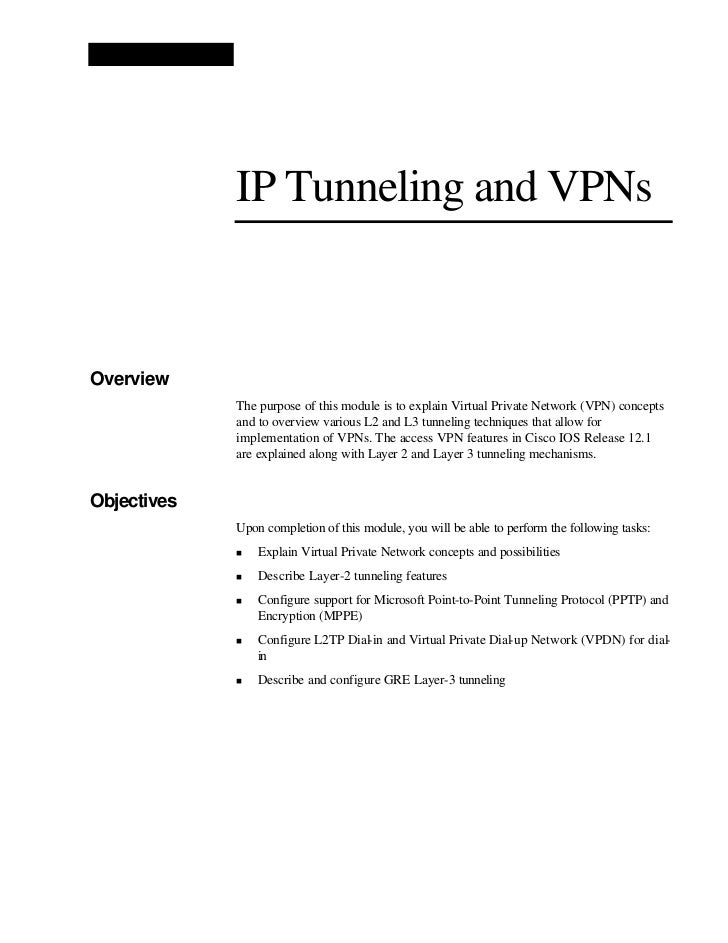 IP Tunneling and VPNsOverview             The purpose of this module is to explain Virtual Private Network (VPN) concepts ...