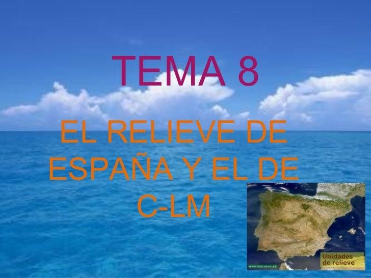 TEMA 8 EL RELIEVE DE ESPAÑA Y EL DE C-LM