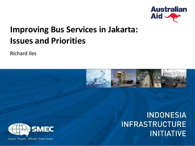 Improving Bus Services in Jakarta: Issues and Priorities Richard Iles